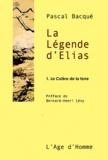 Pascal Bacqué - La Légende d'Elias Tome 1 : La Colère de la terre.
