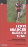 Pascal Balducci et Anthony Berthou - Les 12 séances clés du trail.