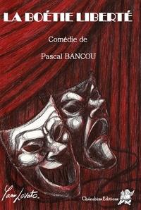 Pascal Bancou - La Boétie liberté.