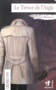 Pascal Bancou - Le Trésor de l'Aigle.