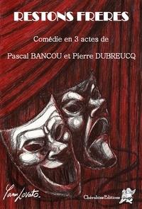 Pascal Bancou et Pierre Dubreucq - Restons frères.