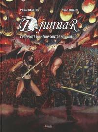 Pascal Bancourt et Yann Lovato - Djunnar - La révolte du héros contre son auteur.
