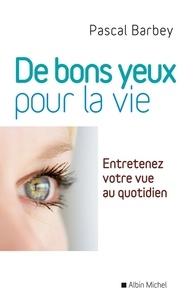 Pascal Barbey - Des bons yeux pour la vie - Entretenez votre vue au quotidien.