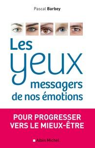 Pascal Barbey - Les yeux, messagers de nos émotions - Pour progresser vers le mieux-être.