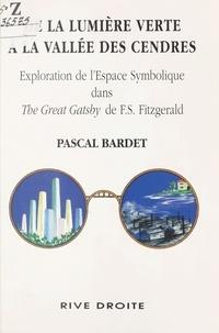 Pascal Bardet - DE LA LUMIERE VERTE A LA VALLEE DES CENDRES. - Exploration symbolique dans The Great Gatsby de F.S. Fitzgerald.