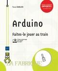 Pascal Barlier - Arduino - Faites-le jouer au train.