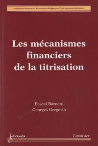 Pascal Barneto et Georges Gregorio - Les mécanismes financiers de la titrisation.