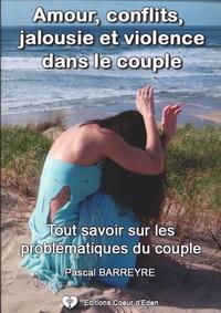 Pascal Barreyre - Amour, jalousies, conflits et violences dans le couple - Tout savoir sur les problématiques du couple.