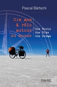Pascal Bärtschi - Six ans à vélo autour du monde - One World, One Bike, One Dream.
