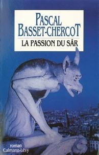 Pascal Basset-Chercot - La Passion du Sâr.