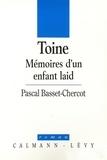 Pascal Basset-Chercot - Toine - Mémoires d'un enfant laid.