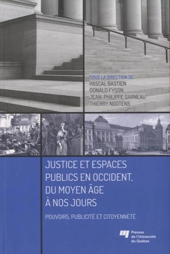 Pascal Bastien et Donald Fyson - Justice et espaces publics en Occident, du Moyen Age à nos jours - Pouvoirs, publicité et citoyenneté.