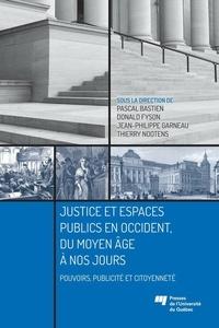 Pascal Bastien et Donald Fyson - Justice et espaces publics en Occident, du Moyen Âge à nos jours - Pouvoirs, publicité et citoyenneté.