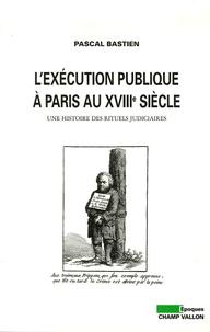 Lexécution publique à Paris au XVIIIe siècle - Une histoire des rituels judiciaires.pdf