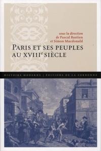 Pascal Bastien et Simon Macdonald - Paris et ses peuples au XVIIIe siècle.