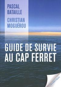 Pascal Bataille et Christian Moguérou - Guide de survie au Cap Ferret.