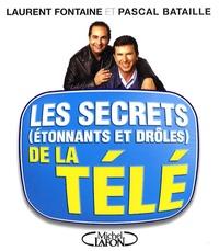 Pascal Bataille et Laurent Fontaine - Les secrets (étonnants et drôles) de la télé.