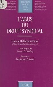 Pascal Bathmanabane et Jacques Barthélémy - L'abus du droit syndical.