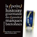 Pascal Baudoin et François Buson - La (petite) histoire gourmande des (grandes) marques bretonnes.