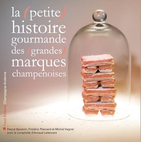 La (petite) histoire gourmande des (grandes) marques champenoises
