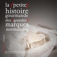 Pascal Baudoin - La (petite) histoire gourmande des (grandes) marques normandes.