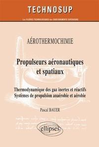 Propulseurs aéronautiques et spatiaux- Thermodynamique des gaz inertes et réactifs ; Systèmes de propulsion anaérobie et aérobie - Pascal Bauer   Showmesound.org
