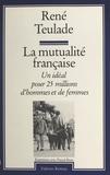Pascal Beau et René Teulade - La Mutualité française - Un idéal pour 25 millions d'hommes et de femmes, entretiens avec Pascal Beau.