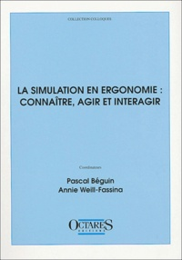 Pascal Béguin et Annie Weill-Fassina - La simulation en ergonomie : connaître, agir et interagir.