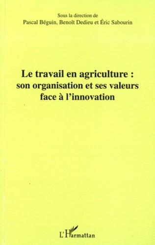 Pascal Béguin et Benoît Dedieu - Le travail en agriculture : son organisation et ses valeurs face à l'innovation.