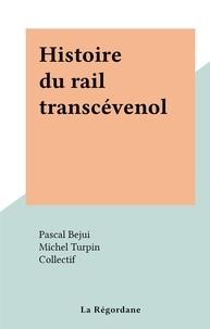 Pascal Bejui et Michel Turpin - Histoire du rail transcévenol.