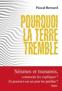 Pascal Bernard - Pourquoi la terre tremble ?.