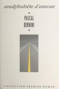 Pascal Bernini - Analphabète d'amour.