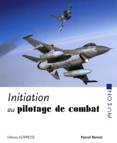 Pascal Berriot - Initiation au pilotage de combat.