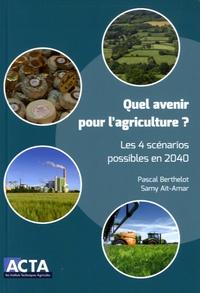 Pascal Berthelot et Samy Aït-Amar - Quel avenir pour l'agriculture ? - Les 4 scénarios possibles en 2040.