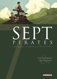 Pascal Bertho et Jérôme Lereculey - Sept pirates - Sept hommes reviennent sur l'Ile au Trésor.