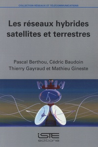 Pascal Berthou et Cédric Baudouin - Les réseaux hybrides satellites et terrestres.