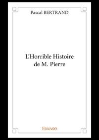 Pascal Bertrand - L'Horrible Histoire de M. Pierre.