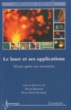 Pascal Besnard et Pierre-Noël Favennec - Le laser et ses applications - 50 ans après son invention.