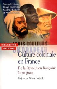 Pascal Blanchard et Nicolas Bancel - Culture coloniale en France - De la Révolution française à nos jours.