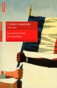 Pascal Blanchard et Sandrine Lemaire - Culture impériale 1931-1961 - Les colonies au coeur de la République.
