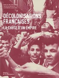 Pascal Blanchard et Nicolas Bancel - Décolonisations françaises - La chute d'un empire.