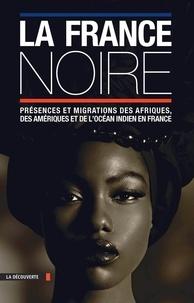 Pascal Blanchard - La France noire - Présences et migrations des Afriques, des Amériques et de l'océan indien en France.