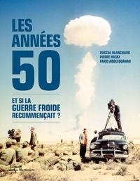 Pascal Blanchard et Pierre Haski - Les années 50 - Et si la guerre froide recommençait ?.