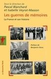 Pascal Blanchard et Isabelle Veyrat-Masson - Les guerres de mémoires - La France et son histoire, enjeux politiques, controverses historiques, stratégies médiatiques.