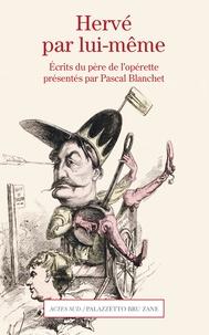 Pascal Blanchet - Hervé par lui-même - Lettres et documents du père de l'opérette.