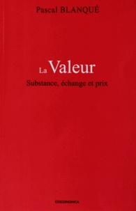 La Valeur- Substance, échange et prix - Pascal Blanqué |