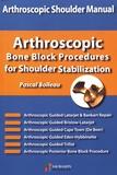 Pascal Boileau - Arthrostopic Shoulder Manual - Arthrostopic Bone Block Procedures for Shoulder Stabilization.