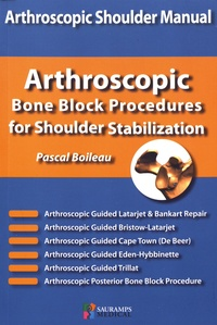 Pascal Boileau - Arthrostopic Shoulder Manual - Arthrostopic Bone Block Procedures for Shoulder Stabilization.