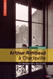 Pascal Boille - Arthur Rimbaud à Charleville - La maison des ailleurs.