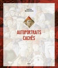 Pascal Bonafoux - Autoportraits cachés.